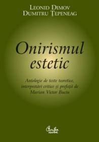 Onirismul estetic < Antologie de texte teoretice, interpretari critice si prefata de Marian Victor Buciu > - Leonid Dimov, Dumitru Tepeneag