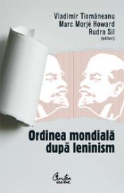 Ordinea mondiala dupa leninism - Vladimir Tismaneanu, Marc Morje Howard, Rudra Sil (editori)