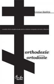 Orthodoxie versus ortodoxie - Cristian Badilita
