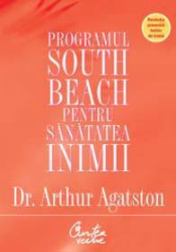 Programul South Beach pentru sanatatea inimii. Planul in patru pasi care va poate salva viata - Dr. Arthur Agatston