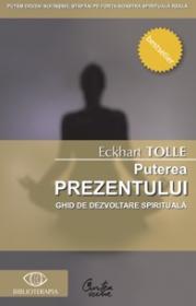 Puterea prezentului. Ghid de dezvoltare spirituala - Editia a IV-a - Eckhart Tolle