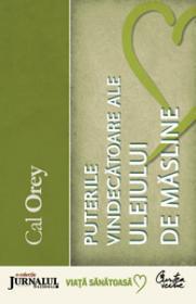 Puterile vindecatoare ale uleiului de masline - Ghid complet pentru folosirea aurului lichid al naturii - Cal Orey