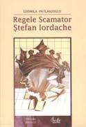 Regele Scamator - Stefan Iordache - Kiosk edition, Editia a II-a revazuta si adaugita - Ludmila Patlanjoglu