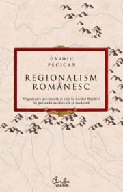 Regionalism romanesc - Organizare prestatala si stat la nordul Dunarii in perioada medievala si moderna - Ovidiu Pecican