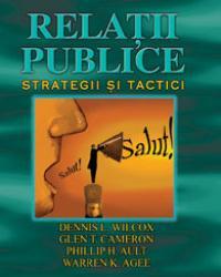 Relatii publice - Strategii si tactici - Dennis L. Wilcox, Glen T. Cameron, Phillip H. Ault, Warren K. Agee