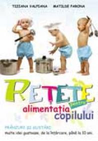 Retete pentru alimentatia copilului - Tiziana Valpiana, Matilde Parona