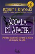 SCOALA DE AFACERI - Pentru oamenii carora le place sa ii ajute pe altii - Editia a II-a - Robert T. Kiyosaki  & Sharon L. Lechter