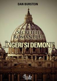 """Secretele romanului """"Ingeri si demoni"""" - Dan Burstein, Arne de Keijyer (editori)"""