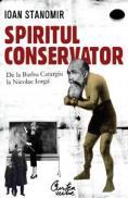 Spiritul conservator - De la Barbu Catargiu la Nicolae Iorga - Ioan Stanomir