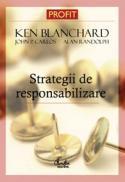 Strategii de responsabilizare a membrilor unei organizatii - Editia a II-a revizuita - Ken Blanchard, John P. Carlos, Alan Randolph