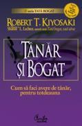 Tanar si bogat. Cum sa faci avere de tanar, pentru totdeauna - Editia a II-a - Robert T. Kiyosaki, Sharon L. Lechter