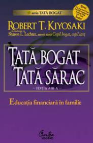 Tata bogat, tata sarac. Educatia financiara in familie - Editia a III-a - Robert T. Kiyosaki
