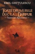 Toate drumurile duc la… Darfur - Insemnari diplomatice - Emil Ghitulescu