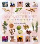 Totul Despre Aromaterapie - Gill Farrer-Halls