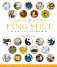 Totul Despre Feng Shui. Mica Enciclopedie - Simon Brown