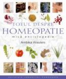 Totul Despre Homeopatie. Mica Enciclopedie - Ambika Wauters