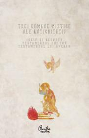 Trei romane mistice ale Antichitatii - Iosif si Aseneth, Testamentul lui Iov, Testamentul lui Avraam - Editia a II-a revizuita - Cristian Badilita