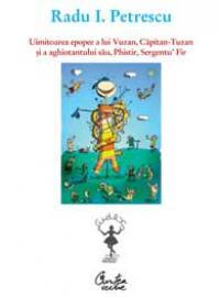 UIMITOAREA EPOPEE A LUI VUZAN, CAPITAN-TUZAN SI A AGHIOTANTULUI SAU, PHISTIR, SERGENTU' FIR - Radu I. Petrescu