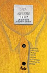 "Un an fara ""Made in China"" - Povestea adevarata a unei familii care se aventureaza in economia globala - Sara Bongiorni"