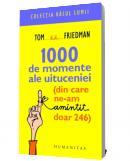1000 de momente ale uituceniei - Tom Friedman