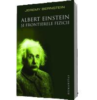 Albert Einstein si frontierele fizicii - Jeremy Berenstein