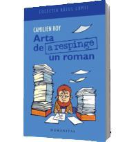 Arta de a respinge un roman - Camilien Roy