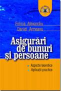 Asigurari de bunuri si persoane. Aspecte teoretice. Aplicatii practice - Felicia Alexandru , Daniel Armeanu
