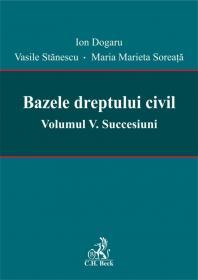 Bazele dreptului civil. Volumul V. Succesiuni - Coordonatori: Ion Dogaru, Vasile Stanescu, Maria Marieta Soreata