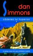 Caderea Lui Hyperion - Dan Simmons
