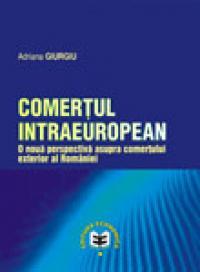 Comertul intraeuropean. O noua perspectiva asupra comertului exterior al Romaniei - Adriana Giurgiu