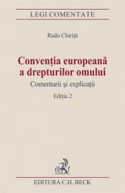 Conventia europeana a drepturilor omului. Comentarii si explicatii. Editia 2 - Chirita Radu