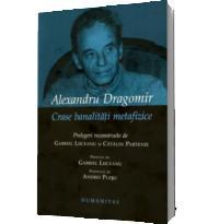 Crase banalitati metafizice - Alexandru Dragomir