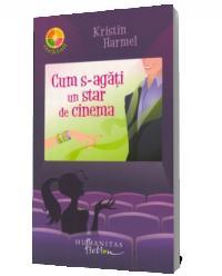 Cum s-agati un star de cinema - Kristin Harmel