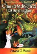 Cum sa te descurci cu un dragon - Patricia C. Wrede