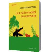 Cum sa te vindeci cu o poveste - Paola Santagostino