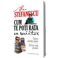 Cum te poti rata ca scriitor - Alex Stefanescu