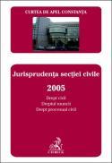 Curtea de Apel Constanta. Buletinul jurisprudentei. Jurisprudenta sectiei civile 2005. Drept civil si dreptul muncii, drept procesual civil - Curtea de Apel Constanta