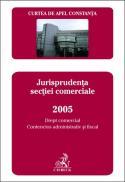 Curtea de Apel Constanta. Buletinul jurisprudentei. Jurisprudenta sectiei comerciale 2005. Drept comercial, contencios administrativ si fiscal - Curtea de Apel Constanta
