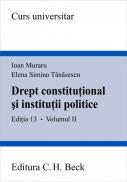 Drept constitutional si institutii politice. Volumul II. Editia 13 - Muraru Ioan , Tanasescu Elena Simina