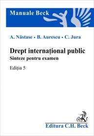 Drept international public. Sinteze pentru examen. Editia 5 - Nastase Adrian , Jura Cristian , Aurescu Bogdan