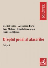 Drept penal al afacerilor. Editia 4 - Boroi Alexandru , Gorunescu Mirela , Voicu Costica , Molnar Ioan , Corlateanu Sorin