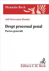 Drept procesual penal. Partea generala - Oroveanu-Hantiu Adi