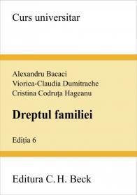 Dreptul familiei. Editia 6 - Bacaci Alexandru , Dumitrache Viorica Claudia , Hageanu Cristina Codruta