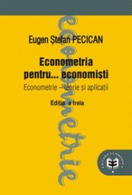 Econometria pentru... economisti. Econometrie. Teorie si aplicatii, editia a III-a - Eugen Stefan Pecican