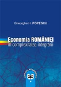 Economia Romaniei in complexitatea integrarii - Gheorghe H. Popescu
