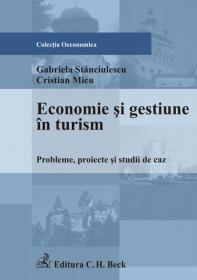 Economie si gestiune in turism. Probleme, proiecte si studii de caz - Cristina Micu , Stanciulescu Gabriela