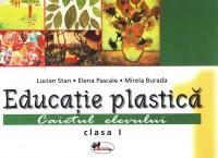 Educatie plastica. Caiet pentru clasa I - Lucian Stan , Elena Pascale , Mirela Burada