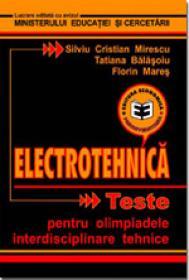 Electrotehnica - Teste pentru olimpiade - Silviu Cristian Mirescu , Tatiana Balasoiu , Florin Mares