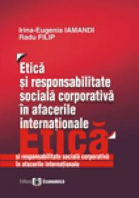 Etica si responsabilitate sociala corporativa in afacerile internationale - Radu Filip , Irina Eugenia Iamandi