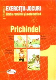 Exercitii-Jocuri limba romana si matematica clasa I. Prichindel - Cleopatra Mihailescu , Tudora Pitila , Aurel Maior